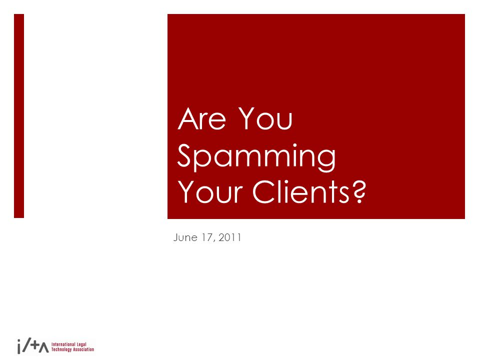 Are You Spamming Your Clients? June 17, 2011