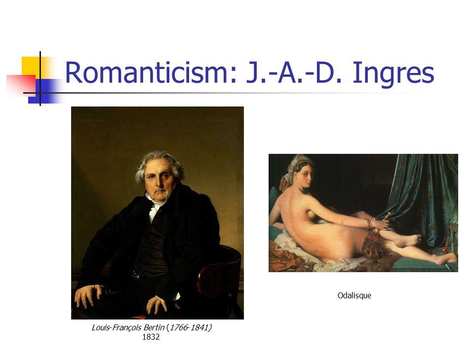 Romanticism: J.-A.-D. Ingres Louis-François Bertin (1766-1841) 1832 Odalisque