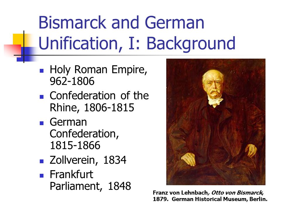Bismarck and German Unification, I: Background Holy Roman Empire, 962-1806 Confederation of the Rhine, 1806-1815 German Confederation, 1815-1866 Zollv