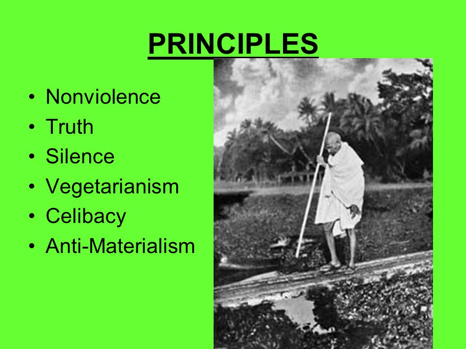 PRINCIPLES Nonviolence Truth Silence Vegetarianism Celibacy Anti-Materialism