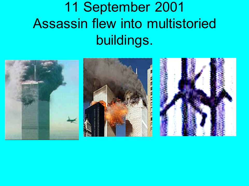 11 September 2001 Assassin flew into multistoried buildings.