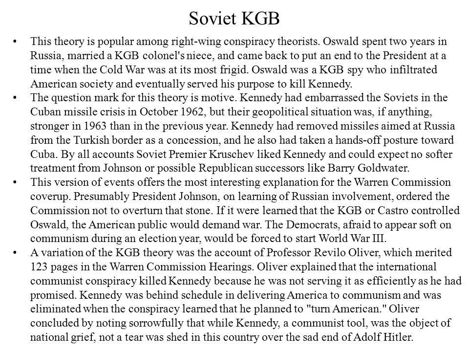 Soviet KGB This theory is popular among right-wing conspiracy theorists.