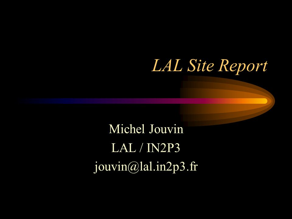LAL Site Report Michel Jouvin LAL / IN2P3 jouvin@lal.in2p3.fr