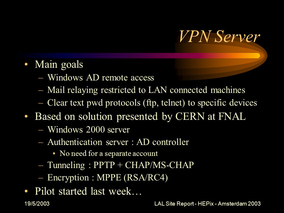 19/5/2003 LAL Site Report - HEPix - Amsterdam 2003 Miscellaneous Projects Unattended Linux installation server –Based on PXE + Kickstart –Ready for public launch –Still no formal support on desktop (Vmware recommended) Web dynamic content management –Evaluating Zope/Plone EDG/LCG –Should resume participation to testbed shortly… Backup : cross backup with IPN (geographically closed, same size as LAL), based on Legato
