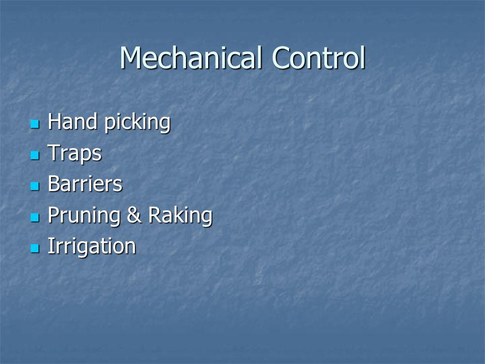 Mechanical Control Hand picking Hand picking Traps Traps Barriers Barriers Pruning & Raking Pruning & Raking Irrigation Irrigation