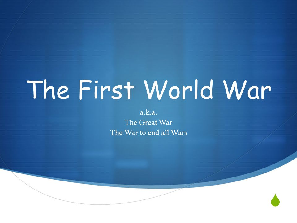  The First World War a.k.a. The Great War The War to end all Wars