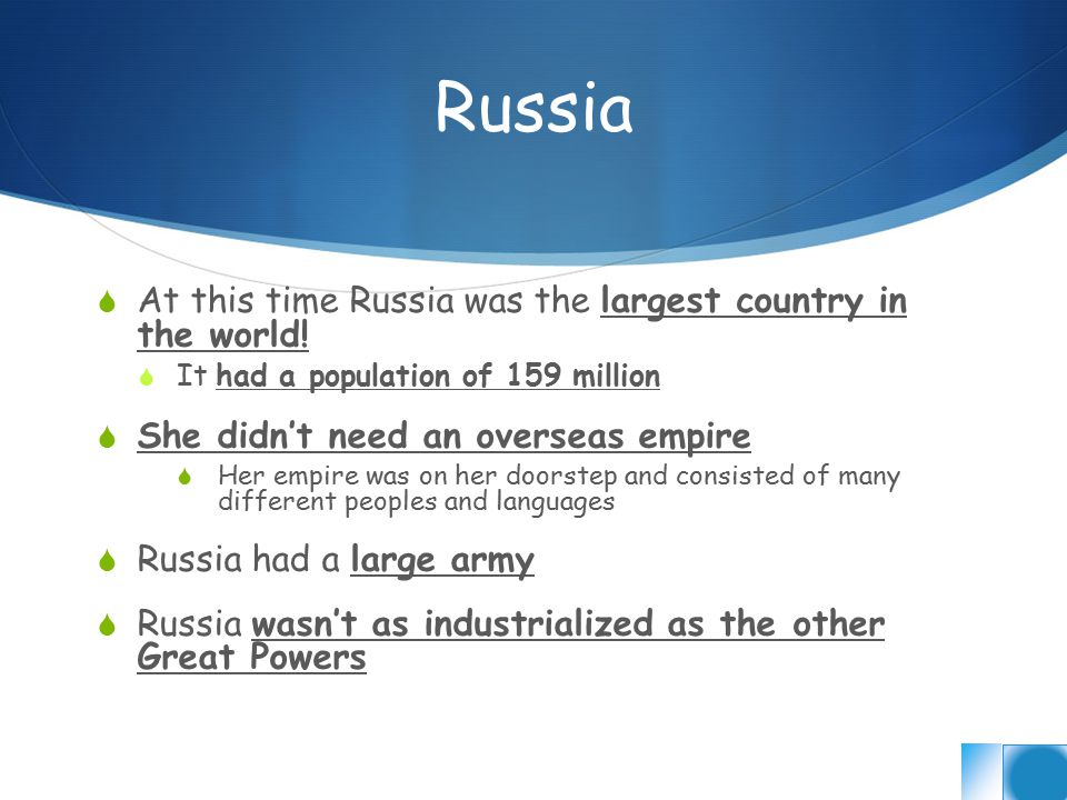 Russia  At this time Russia was the largest country in the world.