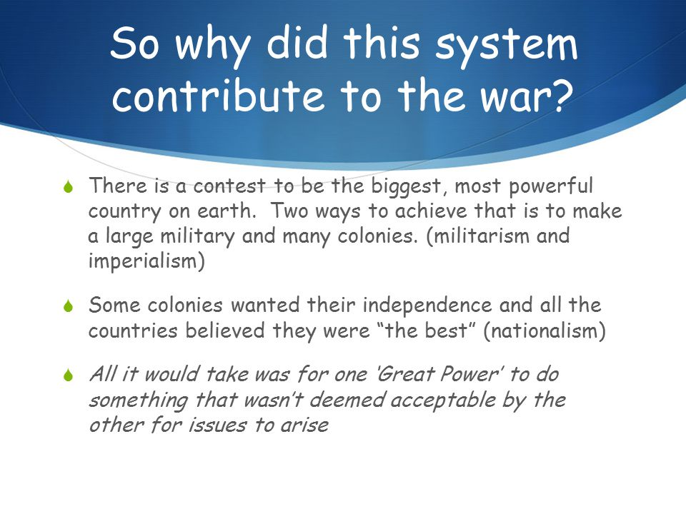 So why did this system contribute to the war.