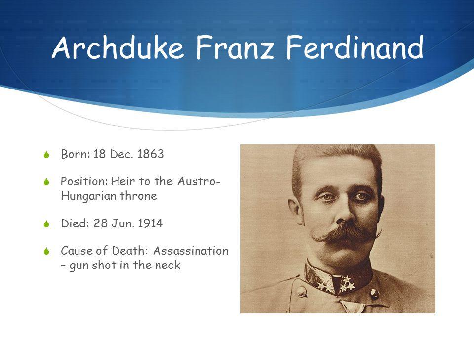 Archduke Franz Ferdinand  Born: 18 Dec.