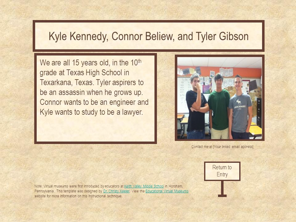 Curator's Office Contact me at [Your linked email address] Kyle Kennedy, Connor Beliew, and Tyler Gibson Note: Virtual museums were first introduced by educators at Keith Valley Middle School in Horsham, Pennsylvania.