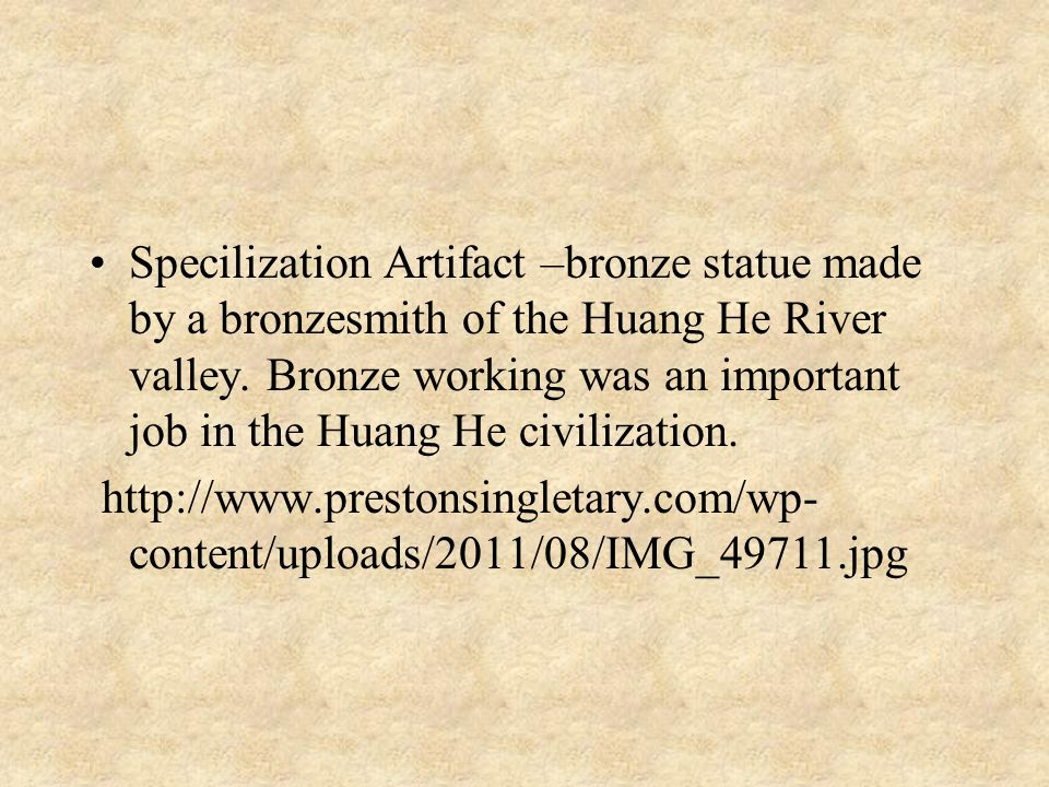 Specilization Artifact –bronze statue made by a bronzesmith of the Huang He River valley.
