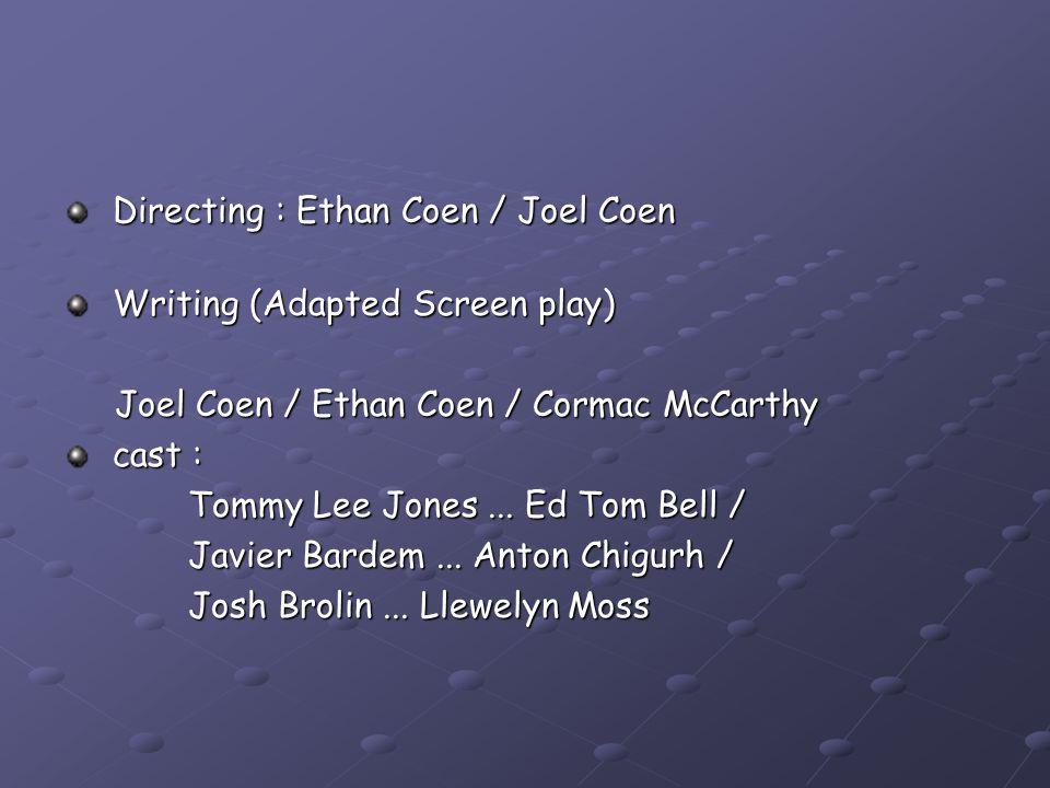 Directing : Ethan Coen / Joel Coen Directing : Ethan Coen / Joel Coen Writing (Adapted Screen play) Writing (Adapted Screen play) Joel Coen / Ethan Coen / Cormac McCarthy Joel Coen / Ethan Coen / Cormac McCarthy cast : cast : Tommy Lee Jones...