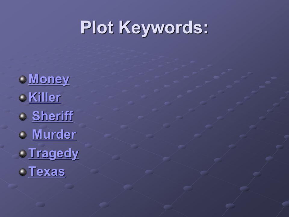 Plot Keywords: Money Killer Sheriff SheriffSheriff Murder MurderMurder Tragedy Texas