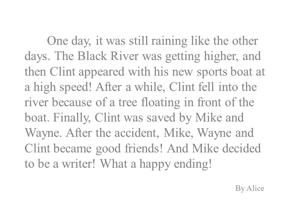 One day, it was still raining like the other days. The Black River was getting higher, and then Clint appeared with his new sports boat at a high spee