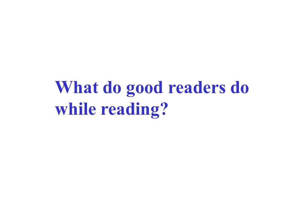 What do good readers do while reading?