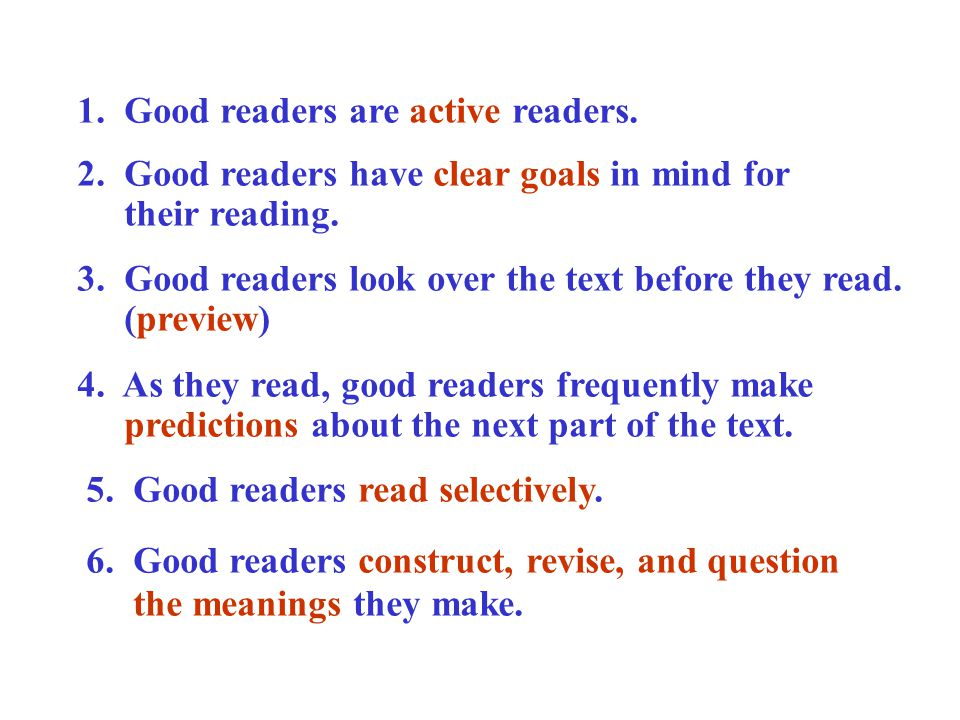 1.Good readers are active readers. 2. Good readers have clear goals in mind for their reading.