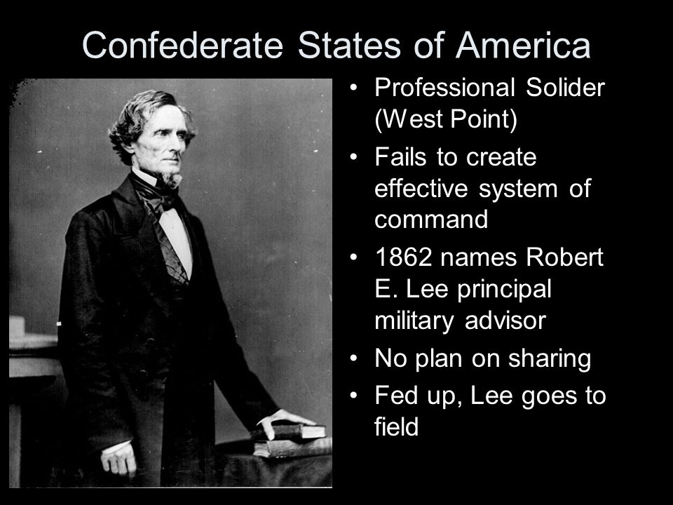 Confederate States of America Professional Solider (West Point) Fails to create effective system of command 1862 names Robert E.