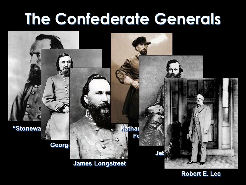 The Confederate Generals Jeb Stuart James Longstreet George Pickett Stonewall Jackson Nathan Bedford Forrest Robert E.
