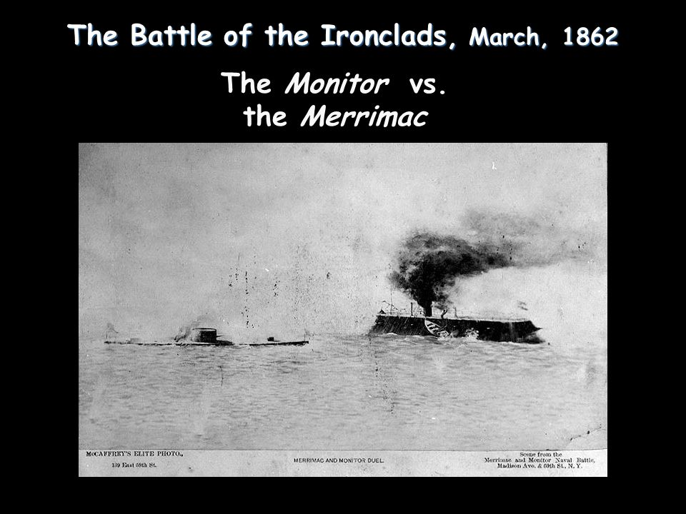 The Battle of the Ironclads, March, 1862 The Monitor vs. the Merrimac