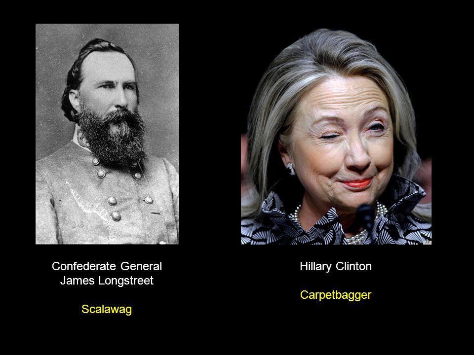 Confederate General James Longstreet Scalawag Hillary Clinton Carpetbagger