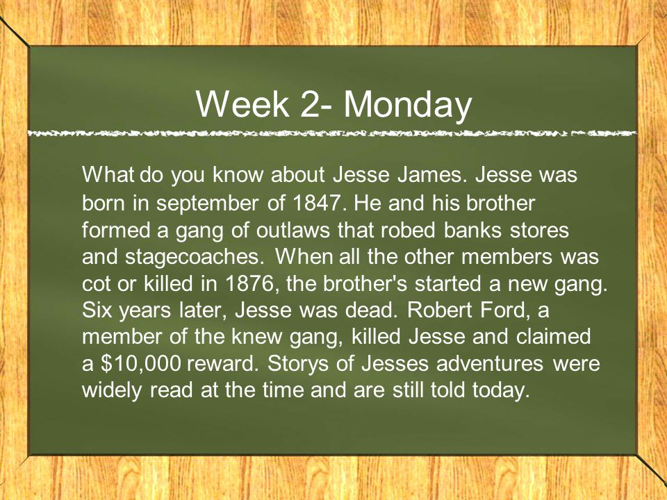 Week 2- Monday What do you know about Jesse James.