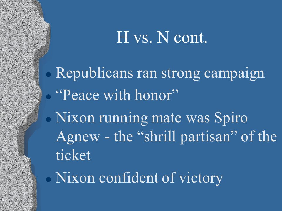 Humphrey vs. Nixon lHlHumphrey had trouble from the start lLlLBJ did not convincingly endorse him lPlParty divided over the war