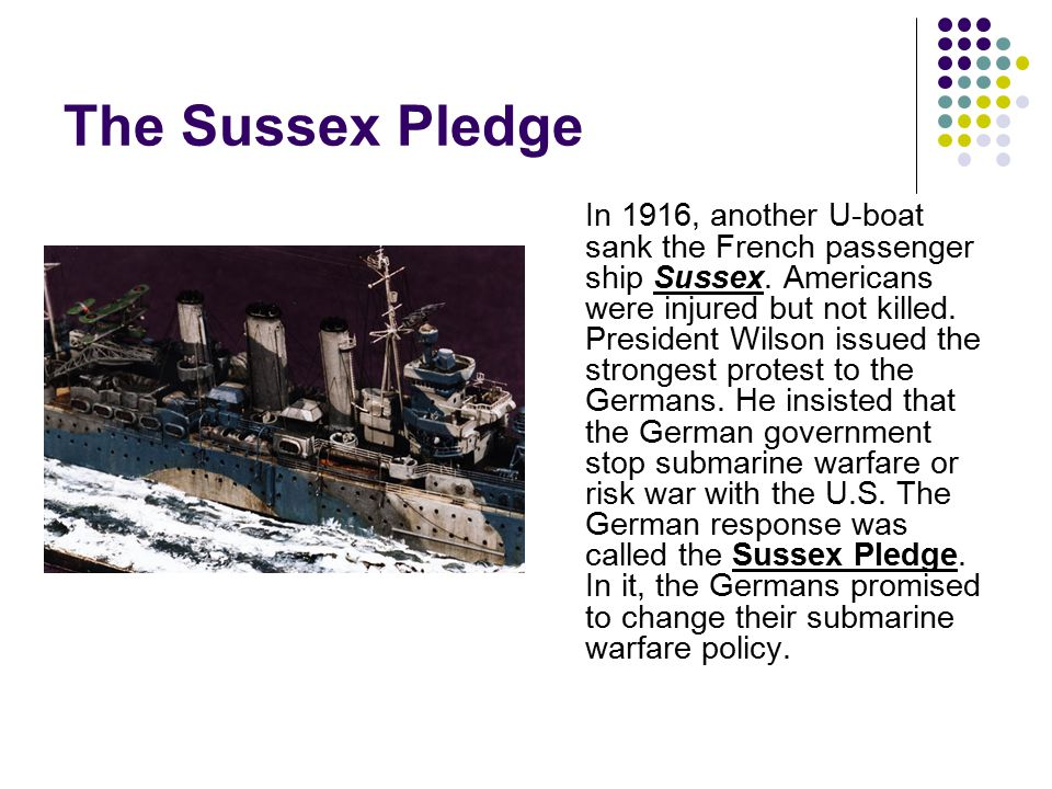 The Sussex Pledge Germany would not sink non-military ships.