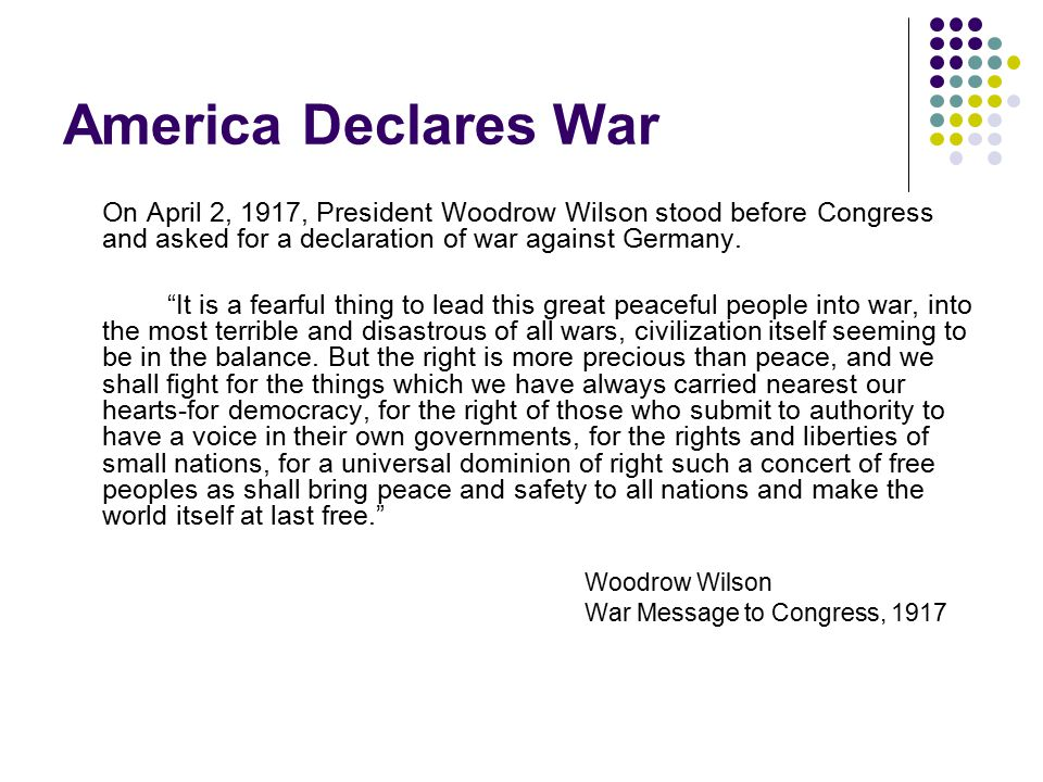 America Declares War In a moving message, Wilson outlined the reasons why the military leaders of Germany could never be friends of the United States.