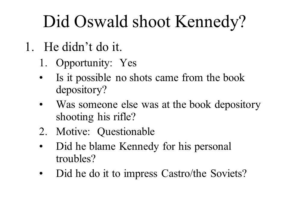 Did Oswald shoot Kennedy. 1.He didn't do it.