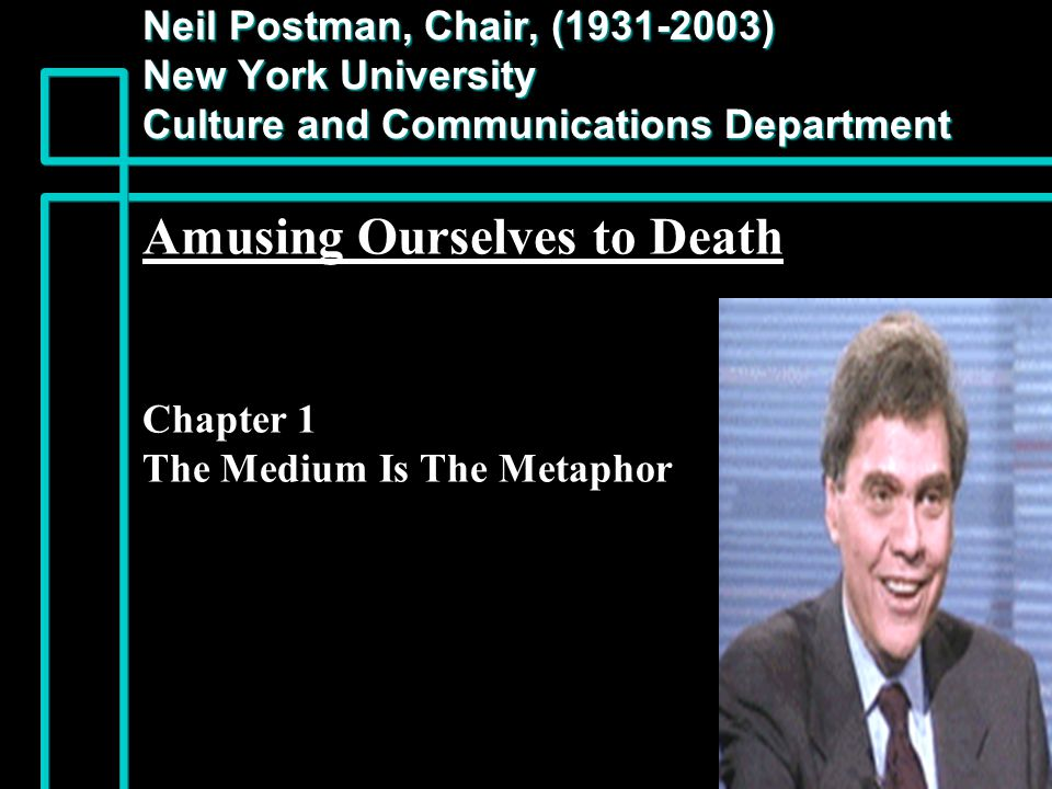 Media Metaphors Are Like Theories- They Furnish a Camera Lens n Through which we view the world n Through which we sequence the world n Through which we frame the world n Through which we classify the world n Through which we enlarge/reduce n Through which we color the world n Through which we make an argument about what the world is like