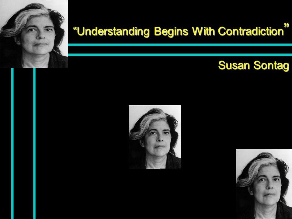 Understanding Begins With Contradiction Susan Sontag