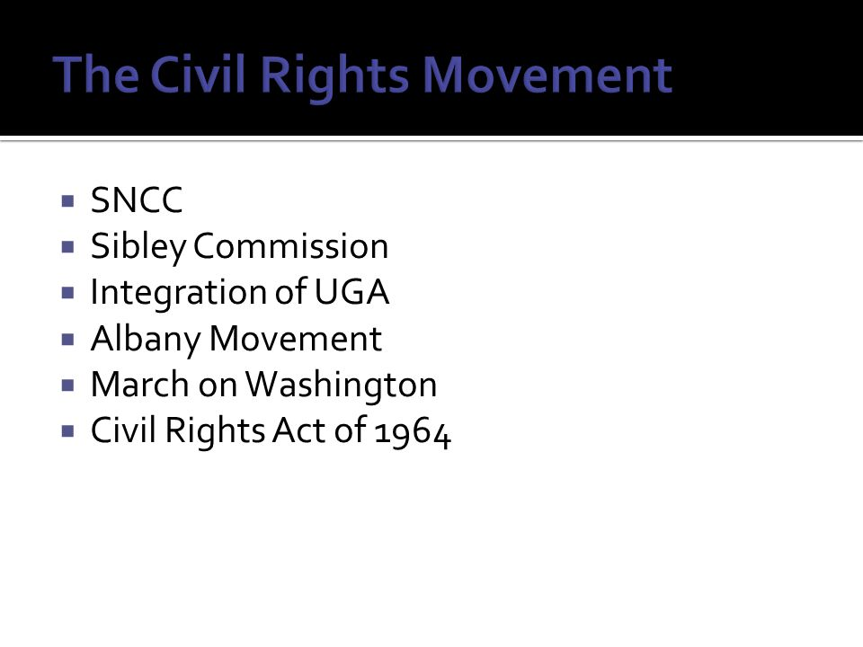  SNCC  Sibley Commission  Integration of UGA  Albany Movement  March on Washington  Civil Rights Act of 1964