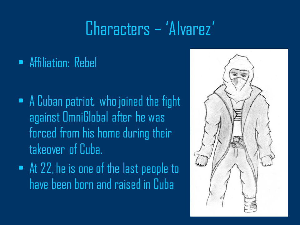 Characters – 'Alvarez' Affiliation: Rebel A Cuban patriot, who joined the fight against OmniGlobal after he was forced from his home during their takeover of Cuba.