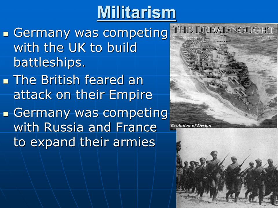 2.Militarism Define: build up of armed forcesDefine: build up of armed forces 1890: Germany has strongest military