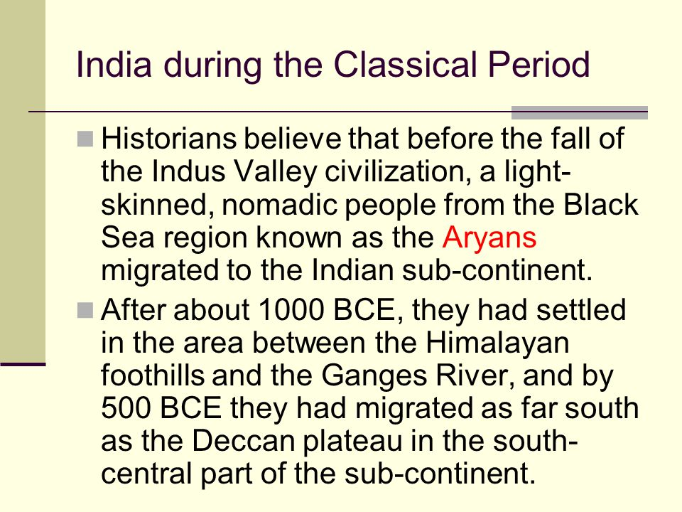 Historians believe that before the fall of the Indus Valley civilization, a light- skinned, nomadic people from the Black Sea region known as the Arya