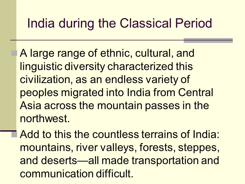India during the Classical Period A large range of ethnic, cultural, and linguistic diversity characterized this civilization, as an endless variety o