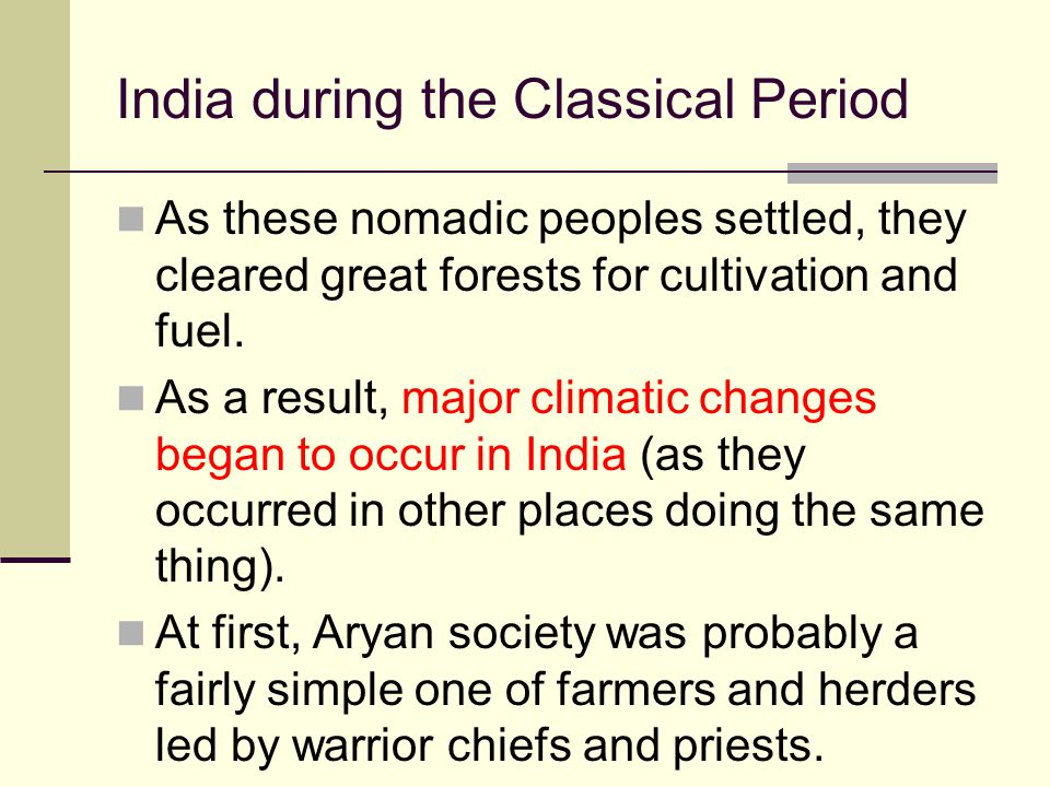 As these nomadic peoples settled, they cleared great forests for cultivation and fuel. As a result, major climatic changes began to occur in India (as