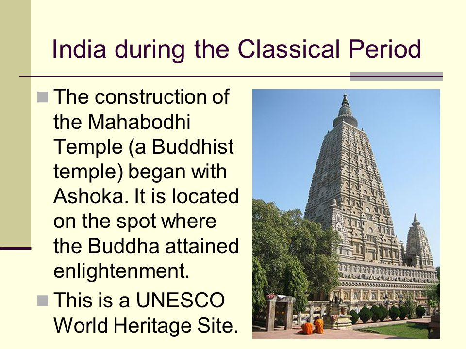 India during the Classical Period The construction of the Mahabodhi Temple (a Buddhist temple) began with Ashoka. It is located on the spot where the