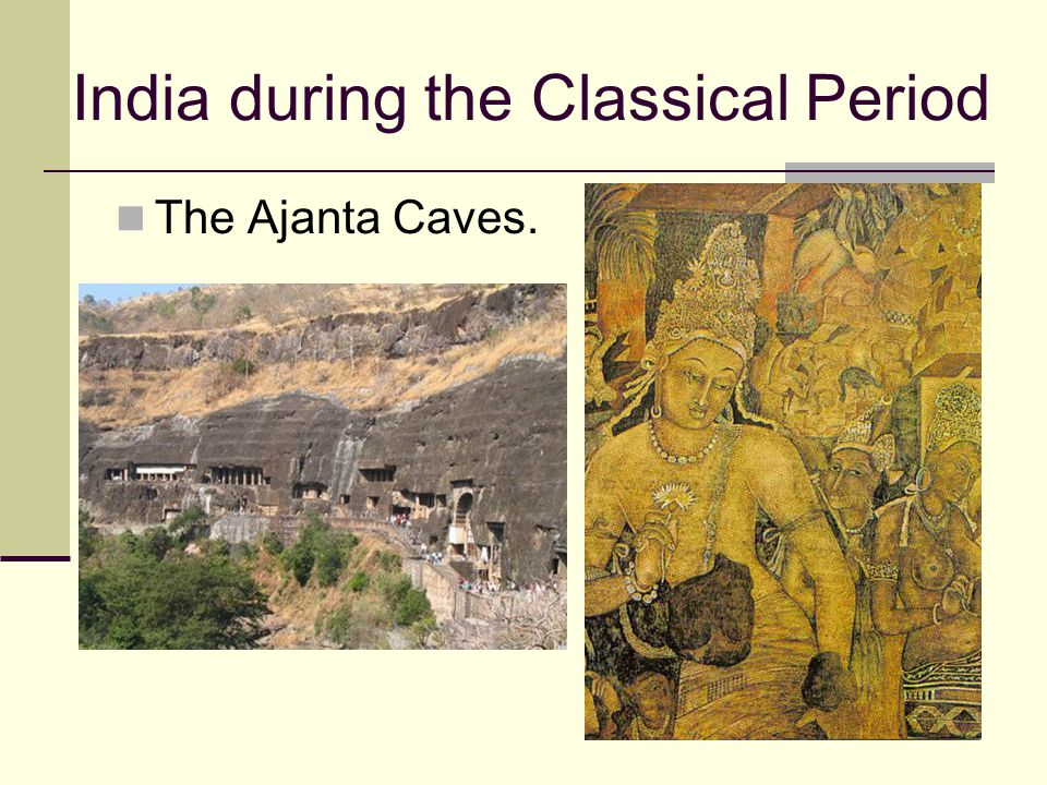 India during the Classical Period The Ajanta Caves.