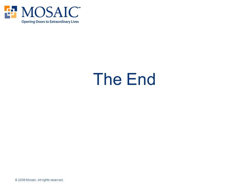 © 2006 Mosaic. All rights reserved. The End