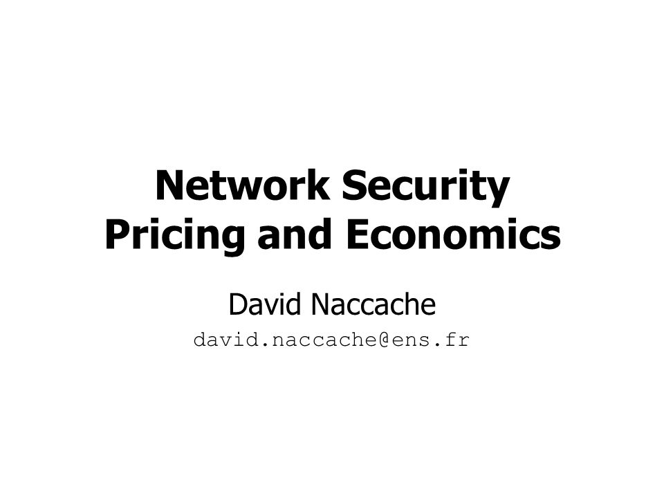 Network Security Pricing and Economics David Naccache david.naccache@ens.fr