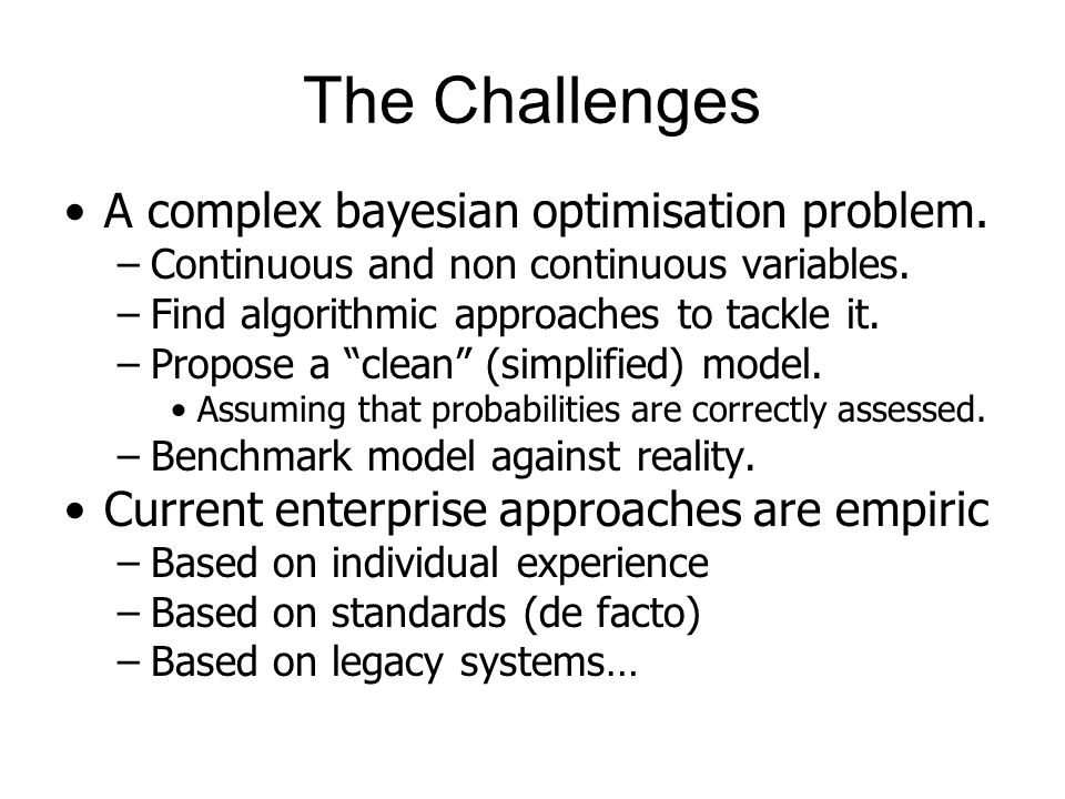 A complex bayesian optimisation problem. –Continuous and non continuous variables.