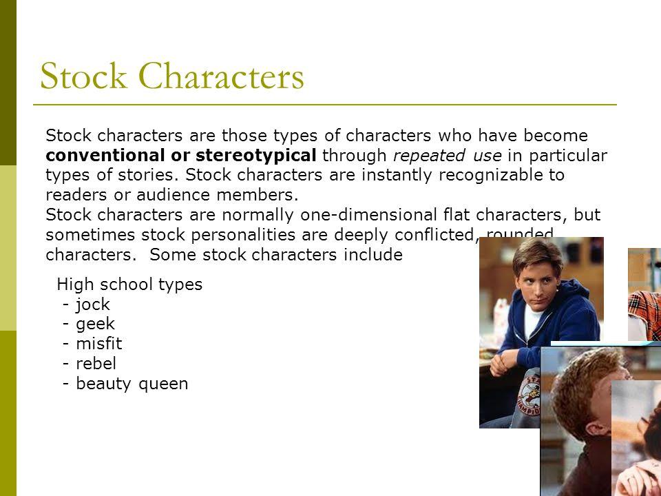 13 Stock Characters  Damsel in Distress  Grumpy Old Man  High school: jock, geek, misfit, rebel, drama nerd, beauty queen (Breakfast Club)  Evil g