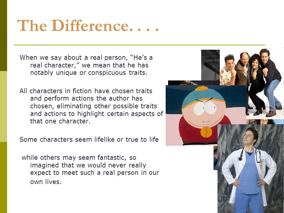 """4 The Difference.... When we say about a real person, """"He's a real character,"""" we mean that he has notably unique or conspicuous traits. All character"""