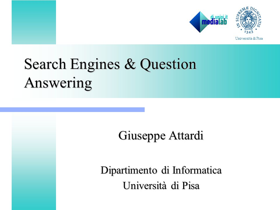 Search Engines & Question Answering Giuseppe Attardi Dipartimento di Informatica Università di Pisa
