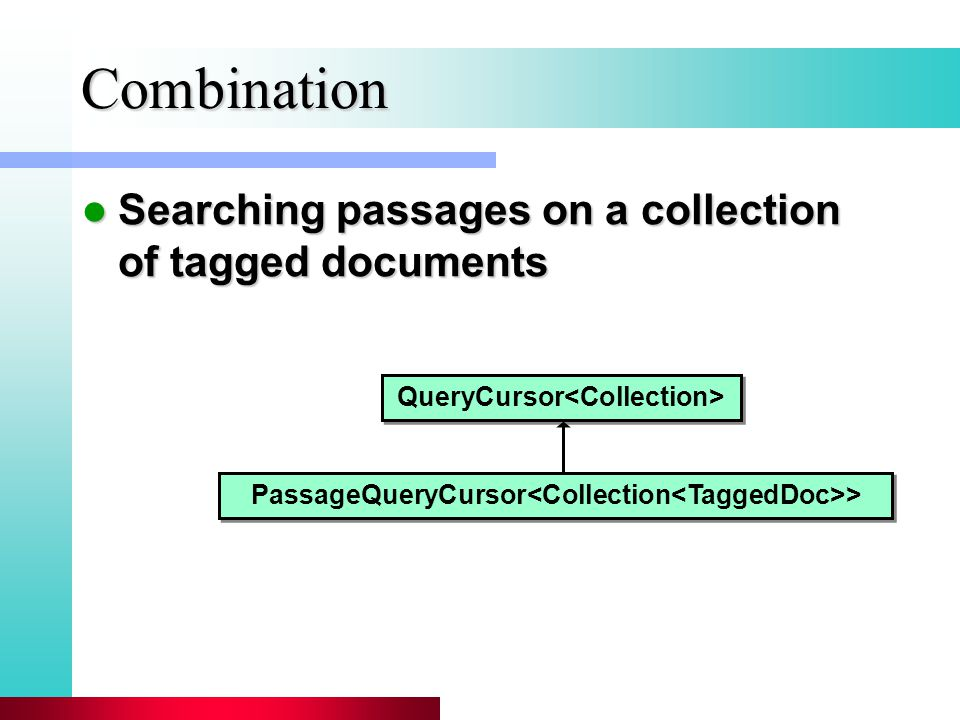 Combination Searching passages on a collection of tagged documents Searching passages on a collection of tagged documents PassageQueryCursor > QueryCursor