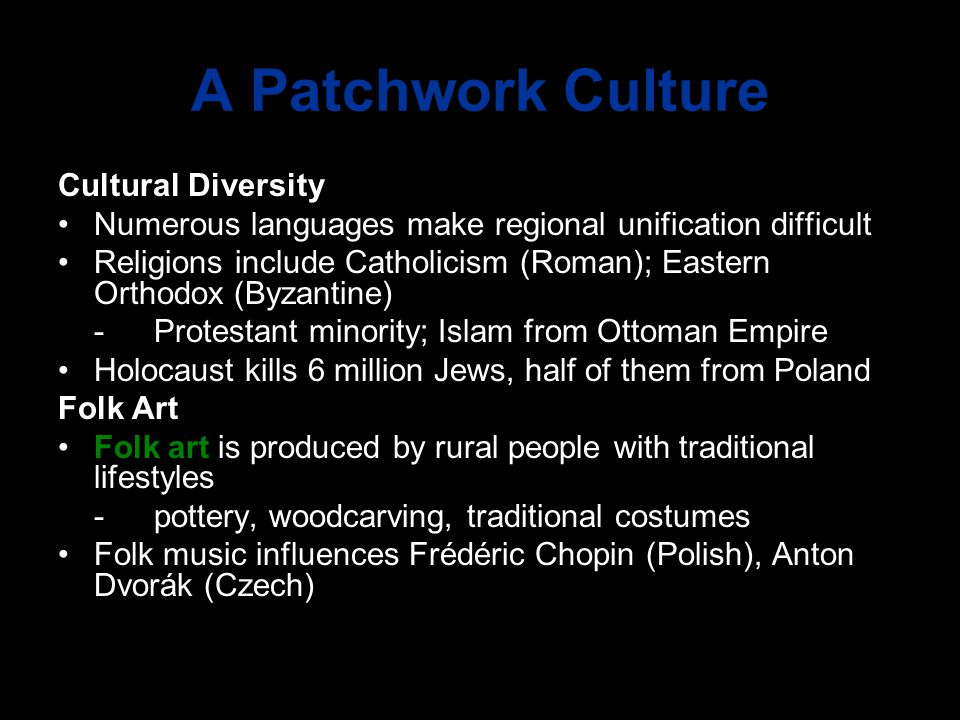 A Patchwork Culture Cultural Diversity Numerous languages make regional unification difficult Religions include Catholicism (Roman); Eastern Orthodox