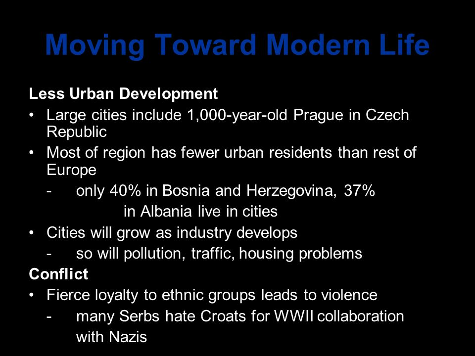 Moving Toward Modern Life Less Urban Development Large cities include 1,000-year-old Prague in Czech Republic Most of region has fewer urban residents