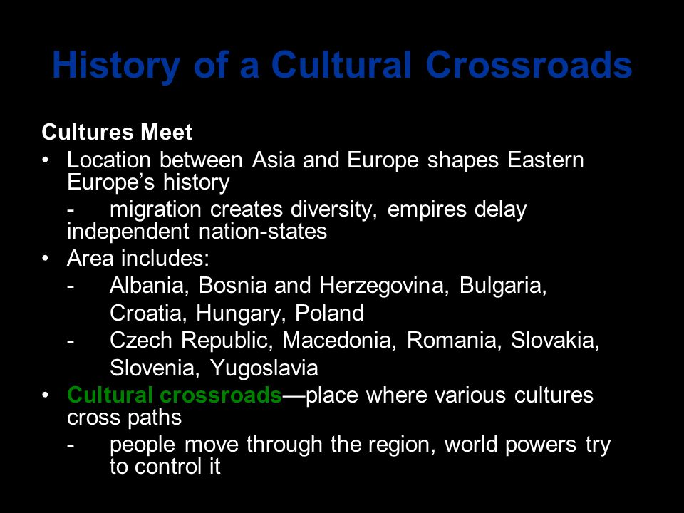 History of a Cultural Crossroads Cultures Meet Location between Asia and Europe shapes Eastern Europe's history -migration creates diversity, empires