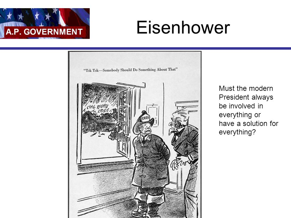 Eisenhower Must the modern President always be involved in everything or have a solution for everything?